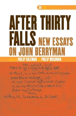 """After Thirty Falls"": New Essays on John Berryman - Coleman, Nils Philip"