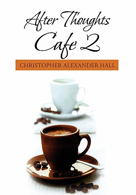 After Thoughts Cafe 2 - Hall, Christopher Alexander