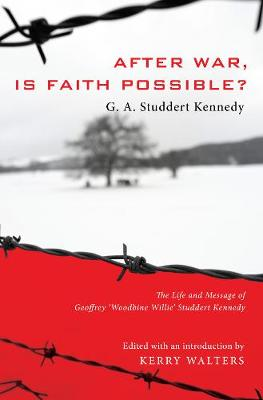 After War, Is Faith Possible?: The Life and Message of Geoffrey Woodbine Willie Studdert Kennedy - Studdert Kennedy, Geoffrey A, and Walters, Kerry (Editor)