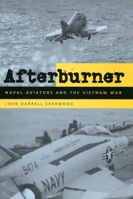 Afterburner: Naval Aviators and the Vietnam War - Sherwood, John Darrell