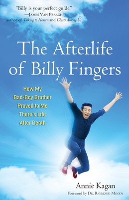 Afterlife of Billy Fingers: How My Bad-Boy Brother Proved to Me There's Life After Death - Kagan, Annie, and Moody, Raymond, MD, PhD (Foreword by)