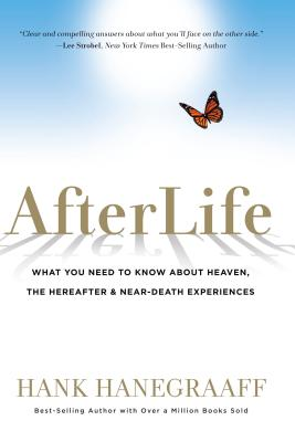 Afterlife: What You Need to Know about Heaven, the Hereafter & Near-Death Experiences - Hanegraaff, Hank