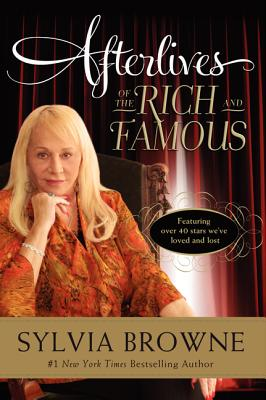 Afterlives of the Rich and Famous - Browne, Sylvia