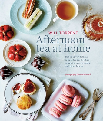 Afternoon Tea at Home: Deliciously Indulgent Recipes for Sandwiches, Savouries, Scones, Cakes and Other Fancies - Torrent, Will