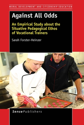 Against All Odds: An Empirical Study about the Situative Pedagogical Ethos of Vocational Trainers - Forster-Heinzer, Sarah