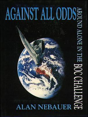 Against All Odds: Around Alone in the Boc Challenge - Nebauer, Alan, and Nebauer, Allan