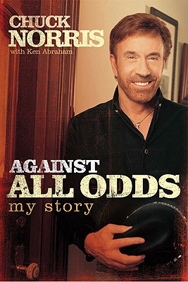Against All Odds: My Story - Norris, Chuck, and Abraham, Ken