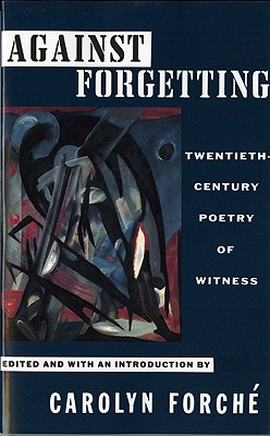 Against Forgetting: Twentieth-Century Poetry of Witness - Forche, Carolyn (Editor)