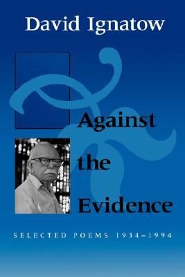 Against the Evidence: Selected Poems, 1934 1994 - Ignatow, David