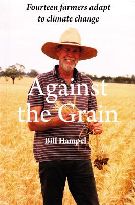Against The Grain: Fourteen Farmers Adapt to Climate Change - Hampel, Bill