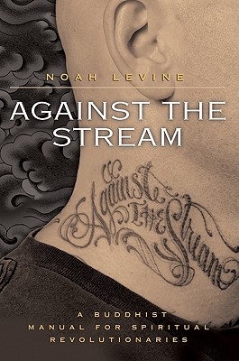 Against the Stream: A Buddhist Manual for Spiritual Revolutionaries - Levine, Noah