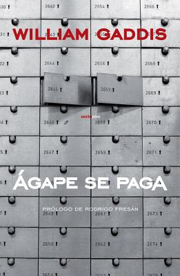 Agape Se Paga - Gaddis, William, and Martinez-Lage, Miguel (Translated by), and Fresan, Rodrigo (Foreword by)