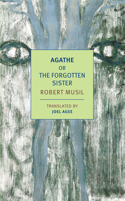 Agathe, or the Forgotten Sister - Musil, Robert, and Agee, Joel