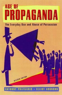 Age of Propaganda - Pratkanis, Anthony, and Aronson, Elliot, and Aronson, Elliot