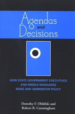Agendas and Decisions: How State Government Executives and Middle Managers Make and Administer Policy - Olshfski, Dorothy F, and Cunningham, Robert B