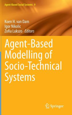 Agent-Based Modelling of Socio-Technical Systems - Dam, Koen H. van (Editor), and Nikolic, Igor (Editor), and Lukszo, Zofia (Editor)