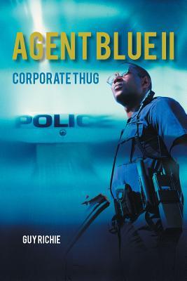 Agent Blue II: Corporate Thug - Guy Richie