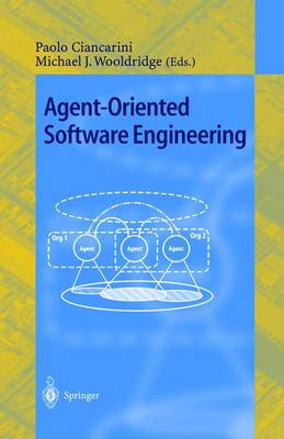 Agent-Oriented Software Engineering: First International Workshop, Aose 2000 Limerick, Ireland, June 10, 2000 Revised Papers - Ciancarini, Paolo (Editor), and Wooldridge, Michael (Editor)
