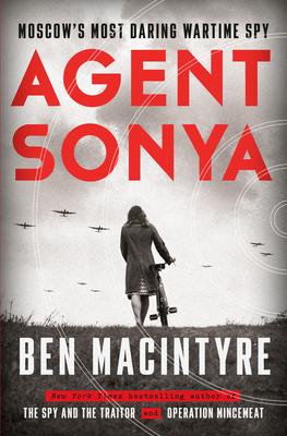 Agent Sonya: Moscow's Most Daring Wartime Spy - Macintyre, Ben