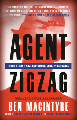 Agent Zigzag: A True Story of Nazi Espionage, Love, and Betrayal - Macintyre, Ben