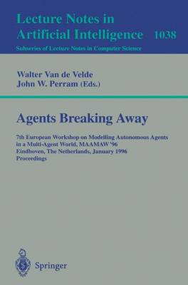 Agents Breaking Away: 7th European Workshop on Modelling Autonomous Agents in a Multi-Agent World, Maamaw '96, Eindhoven, the Netherlands, January 22 - 25, 1996. Proceedings - Velde, Walter Van De (Editor)