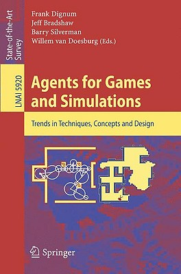 Agents for Games and Simulations: Trends in Techniques, Concepts and Design - Dignum, Frank (Editor), and Bradshaw, Jeff (Editor), and Silverman, Barry (Editor)