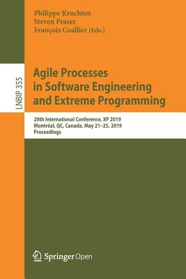 Agile Processes in Software Engineering and Extreme Programming: 20th International Conference, XP 2019, Montréal, Qc, Canada, May 21-25, 2019, Proceedings - Kruchten, Philippe (Editor), and Fraser, Steven (Editor), and Coallier, François (Editor)