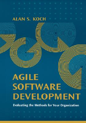 Agile Software Development Evaluating the Methods for Your Organization - Leon, Alexis, and Koch, Alan S