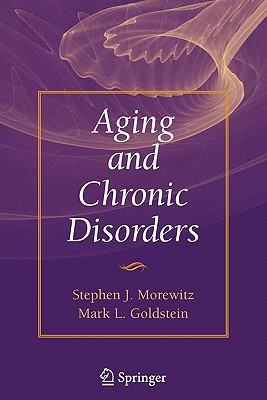 Aging and Chronic Disorders - Morewitz, Stephen J., and Goldstein, Mark L.