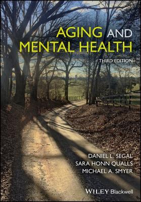 Aging and Mental Health - Segal, Daniel L, and Qualls, Sara Honn, and Smyer, Michael A, Professor