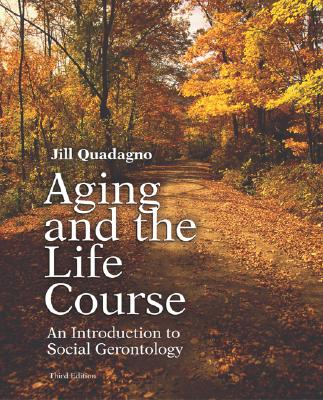 Aging and the Life Course with Making the Grade CD-ROM and Powerweb - Quadagno, Jill, and Quadagno Jill