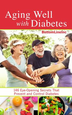 Aging Well with Diabetes: 146 Eye-Opening Secrets That Prevent and Control Diabetes - Bottom Line Books