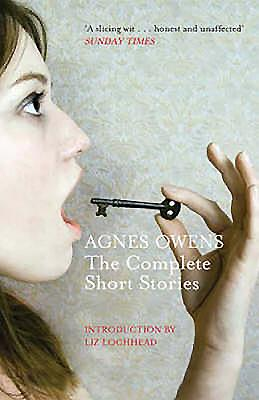 Agnes Owens: The Complete Short Stories - Owens, Agnes, and Lochhead, Liz (Introduction by)