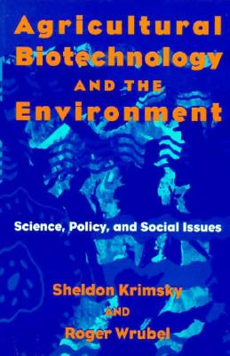 Agricultural Biotechnology and the Environment: Science, Policy, and Social Issues - Krimsky, Sheldon, Professor, and P, Roger Wrubel, and Wrubel, Roger
