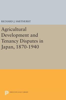 Agricultural Development and Tenancy Disputes in Japan, 1870-1940 - Smethurst, Richard J.