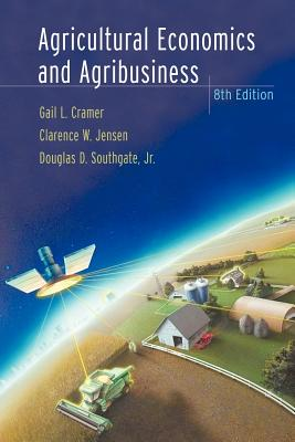 Agricultural Economics and Agribusiness - Cramer, Gail L, and Jensen, Clarence W, and Southgate, Douglas D