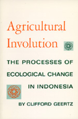 Agricultural Involution: Processes of Ecological Change Indonesia - Geertz, Clifford