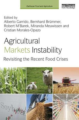 Agricultural Markets Instability: Revisiting the Recent Food Crises - Garrido, Alberto (Editor), and Brummer, Bernhard (Editor), and M'Barek, Robert (Editor)