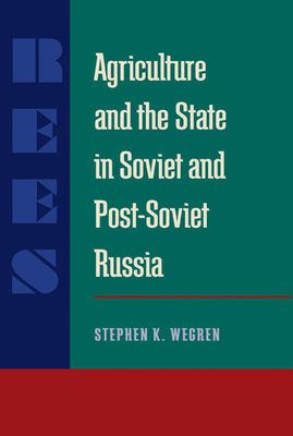 Agriculture and the State in Soviet and Post-Soviet Russia - Wegren, Stephen