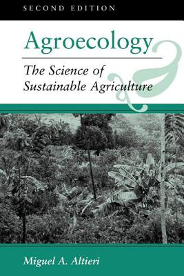 Agroecology: The Science of Sustainable Agriculture, Second Edition - Altieri, Miguel A