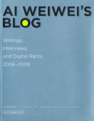 AI Weiwei's Blog: Writings, Interviews, and Digital Rants, 2006-2009 - Ai, Weiwei, and Ambrozy, Lee (Editor), and Ambrozy, Lee (Translated by)