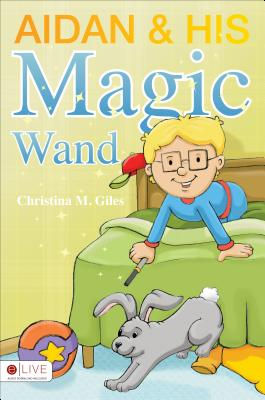 Aidan & His Magic Wand - Giles, Christina M