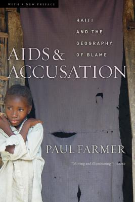 AIDS and Accusation: Haiti and the Geography of Blame, Updated with a New Preface - Farmer, Paul