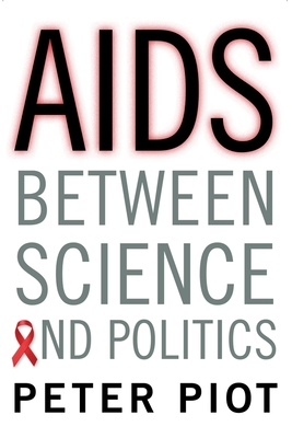 AIDS Between Science and Politics - Piot, Peter, MD, PhD, and Garey, Laurence (Translated by)