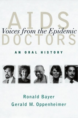 AIDS Doctors: Voices from the Epidemic: An Oral History - Bayer, Ronald, Professor, and Oppenheimer, Gerald M