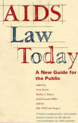 AIDS Law Today: A New Guide for the Public - Burris, Scott, Professor (Editor), and Yale Aids Law Project (Editor), and Dalton, Harlon L, Professor (Editor)