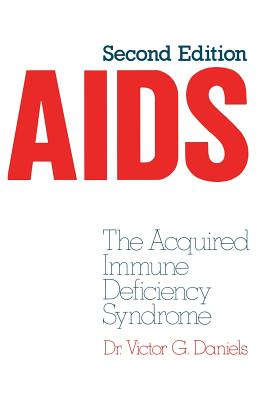 AIDS: The Acquired Immune Deficiency Syndrome - Daniels, V G (Editor)