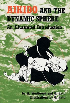 Aikido and the Dynamic Sphere - Westbrook, Adele, and Ratti, Oscar