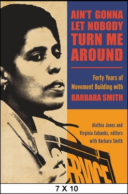 Ain't Gonna Let Nobody Turn Me Around: Forty Years of Movement Building with Barbara Smith - Jones, Alethia (Editor), and Eubanks, Virginia (Editor), and Smith, Barbara, PhD, RN, FACSM, Faan