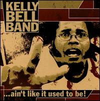 Ain't Like It Used to Be - Kelly Bell Band